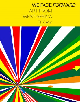 We Face Forward Art From West Africa Today