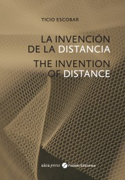 Ticio Escobar The Invention of Distance
