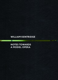 William Kentridge Notes Towards a Model Opera